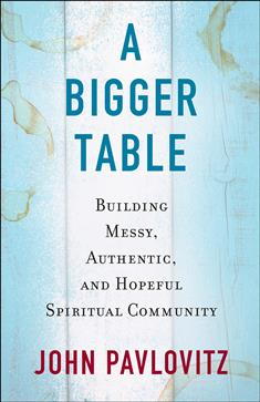 cover of A Bigger Table by John Pavlovitz